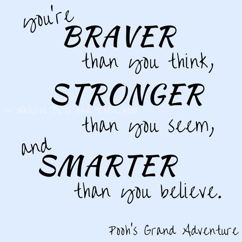 ou're braver than you think, stronger than you seem, and smarter than you believe