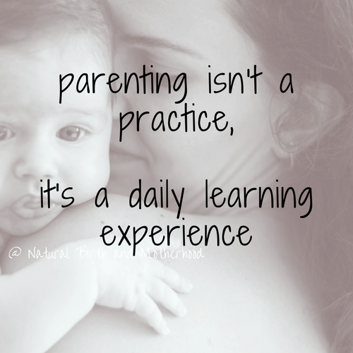 parenting isn't a practice, it's a daily learning experience