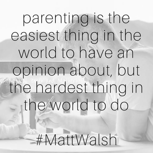 parenting is the easiest thing in the world to have an opinion about, but the hardest thing in the world to do