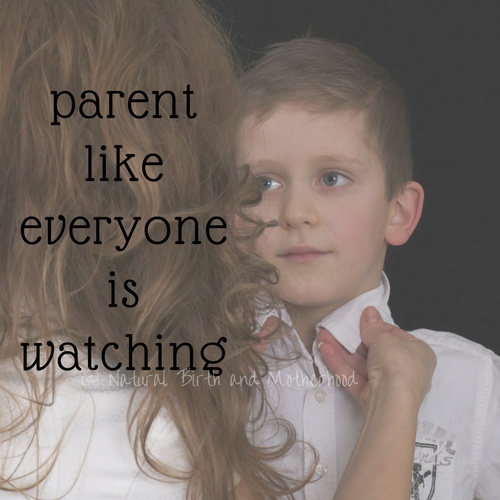 parent like everyone is watching