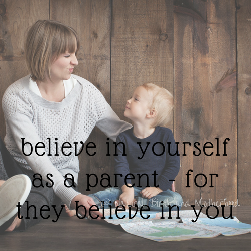 believe in yourself as a parent for they believe in you