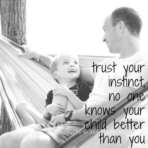 trust your instinct, no one knows your child better than you