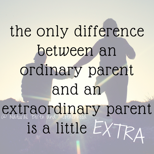 the only difference between an ordinary parent and an extraordinary parent is a little extra