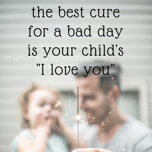 the best cure for a bad day is your child's I love you